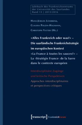 """""""Alles Frankreich oder was?"""" - Die saarländische Frankreichstrategie im europäischen Kontext; """"La France à toutes les sa"""