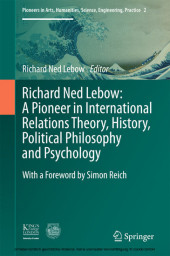 Richard Ned Lebow: A Pioneer in International Relations Theory, History, Political Philosophy and Psychology