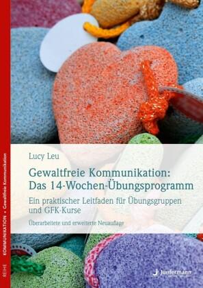 Gewaltfreie Kommunikation: Das 14-Wochen-Übungsprogramm