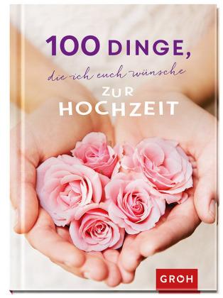 100 Dinge, die ich euch wünsche zur Hochzeit