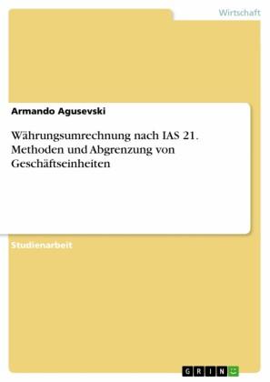 Währungsumrechnung nach IAS 21. Methoden und Abgrenzung von Geschäftseinheiten