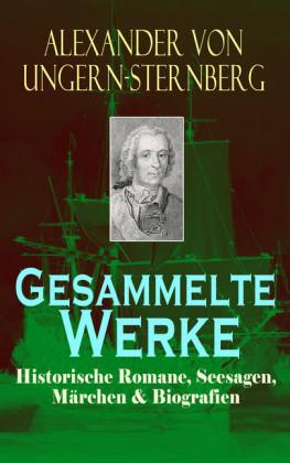 Gesammelte Werke: Historische Romane, Seesagen, Märchen & Biografien (Vollständige Ausgaben)