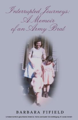 Interrupted Journeys: A Memoir of an Army Brat