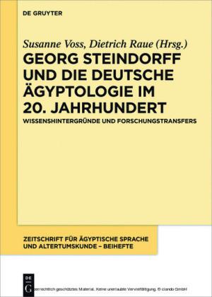 Georg Steindorff und die deutsche Ägyptologie im 20. Jahrhundert