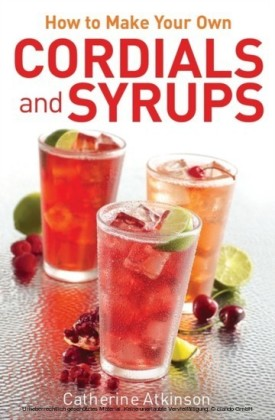 How to Make Your Own Cordials And Syrups