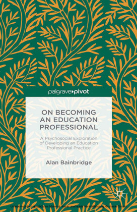 On Becoming an Education Professional: A Psychosocial Exploration of Developing an Education Professional Practice