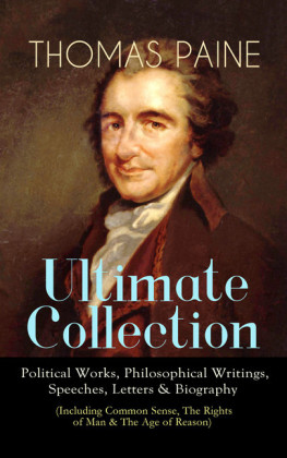 THOMAS PAINE Ultimate Collection: Political Works, Philosophical Writings, Speeches, Letters & Biography (Including Common Sense, The Rights of Man & The Age of Reason)
