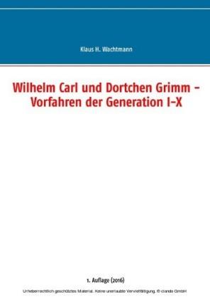 Wilhelm Carl und Dortchen Grimm - Vorfahren der Generation I-X