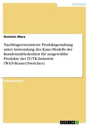 Nachfrageroreintierte Produktgestaltung unter Anwendung des Kano-Modells der Kundenzufriedenheit für ausgewählte Produkte der IT/TK-Industrie (WAN-Router/Switches)
