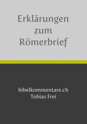 Tobias Frei - Erklärungen zum Römerbrief