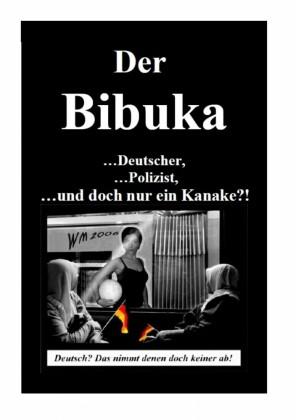 Der Bibuka - ...Deutscher, ...Polizist ...und doch nur ein Kanacke?!