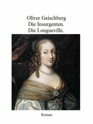 Die Insurgenten. Die Longueville.