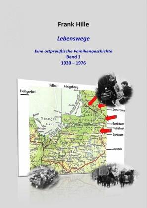 Lebenswege - Eine ostpreußische Familiengeschichte