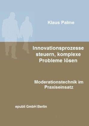 Innovationsprozesse steuern, komplexe Probleme lösen
