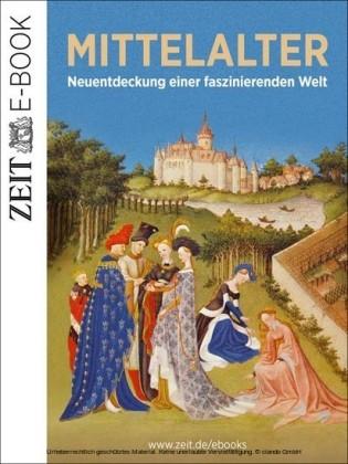 Das Mittelalter - Neuentdeckung einer faszinierenden Welt