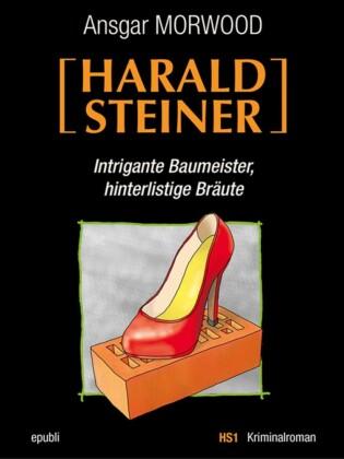 Intrigante Baumeister, hinterlistige Bräute - Ein Fall für Harald Steiner