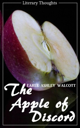 The Apple of Discord (Earle Ashley Walcott) (Literary Thoughts Edition)