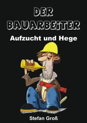 Der Bauarbeiter - Aufzucht und Hege
