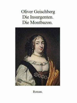 Die Insurgenten. Die Montbazon.