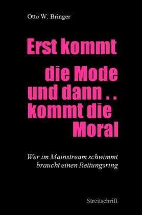 Erst kommt die Mode und dann kommt die Moral ...