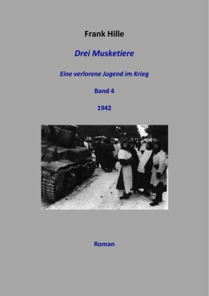 Drei Musketiere - Eine verlorene Jugend im Krieg, Band 4