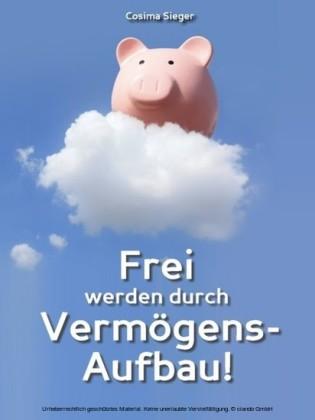 Frei werden durch Vermögensaufbau!