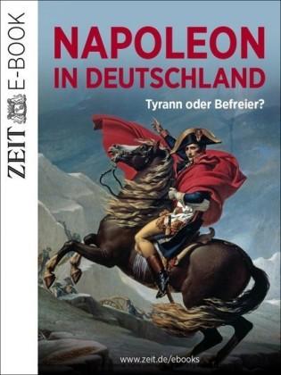Napoleon in Deutschland - Tyrann oder Befreier?