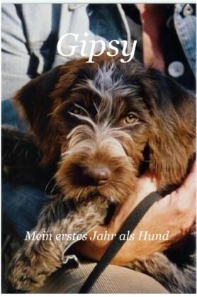 Gipsy - Mein erstes Jahr als Hund