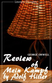 Review of Mein Kampf by Adolf Hitler (George Orwell) (Literary Thoughts Edition)