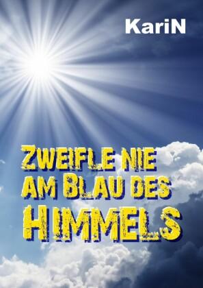 Zweifle nie am Blau des Himmels