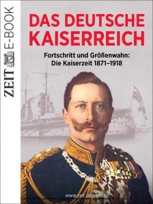 Das Deutsche Kaiserreich - Fortschritt und Größenwahn