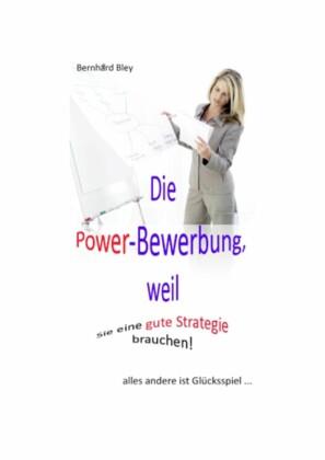 Die Power-Bewerbung, weil Sie eine gute Strategie brauchen!