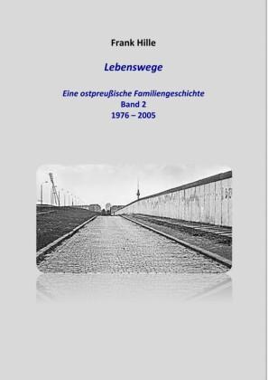 Lebenswege - Eine ostpreußische Familiengeschichte - Band 2