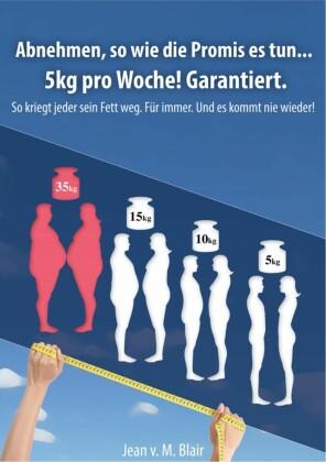 Abnehmen, so wie die Promis es tun... 5kg pro Woche! Garantiert.
