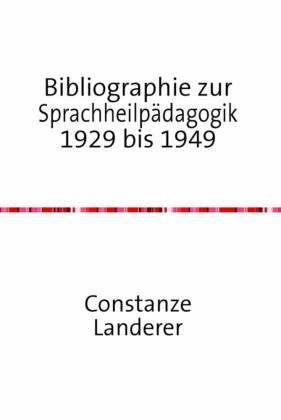 Bibliographie zur Sprachheilpädagogik 1929 bis 1949