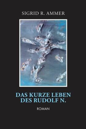 Das kurze Leben des Rudolf N.