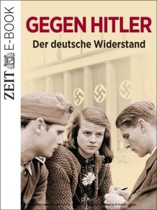 Gegen Hitler - Der deutsche Widerstand