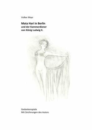 Mata Hari in Berlin und der Kammerdiener von König Ludwig II.