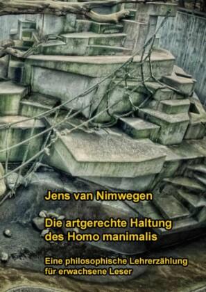 Die artgerechte Haltung des Homo manimalis