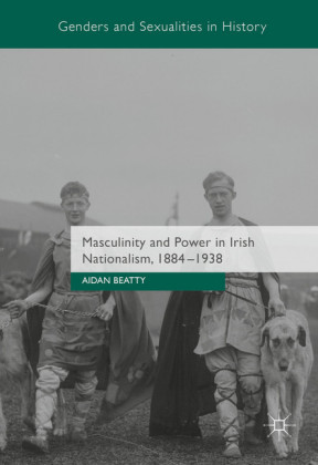 Masculinity and Power in Irish Nationalism, 1884-1938