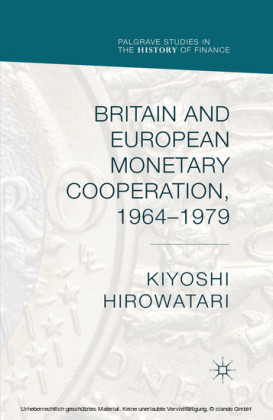 Britain and European Monetary Cooperation, 1964-1979