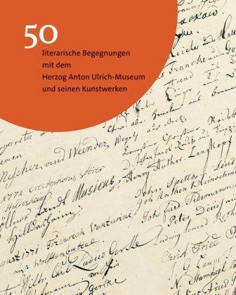 50 literarische Begegnungen mit dem Herzog Anton Ulrich-Museum Braunschweig und seinen Kunstwerken