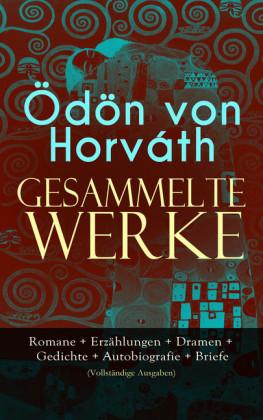 Gesammelte Werke: Romane + Erzählungen + Dramen + Gedichte + Autobiografie + Briefe