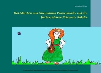 Das Märchen vom bärenstarken Prinzenbruder und der frechen, kleinen Prinzessin Rakelia