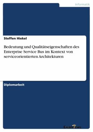 Bedeutung und Qualitätseigenschaften des Enterprise Service Bus im Kontext von serviceorientierten Architekturen