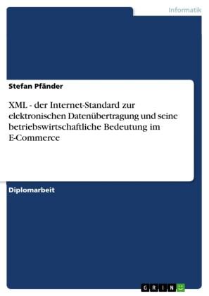 XML - der Internet-Standard zur elektronischen Datenübertragung und seine betriebswirtschaftliche Bedeutung im E-Commerce