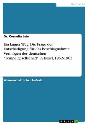 Ein langer Weg. Die Frage der Entschädigung für das beschlagnahmte Vermögen der deutschen 'Tempelgesellschaft' in Israel, 1952-1962