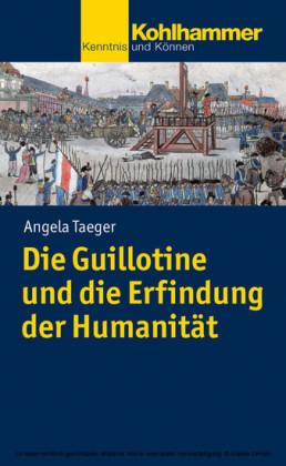 Die Guillotine und die Erfindung der Humanität