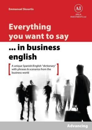 Everything You Want to Say in Business English : Advancing in Spanish
