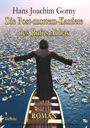 Die Post-mortem-Karriere des Rufus Abbas - Roman